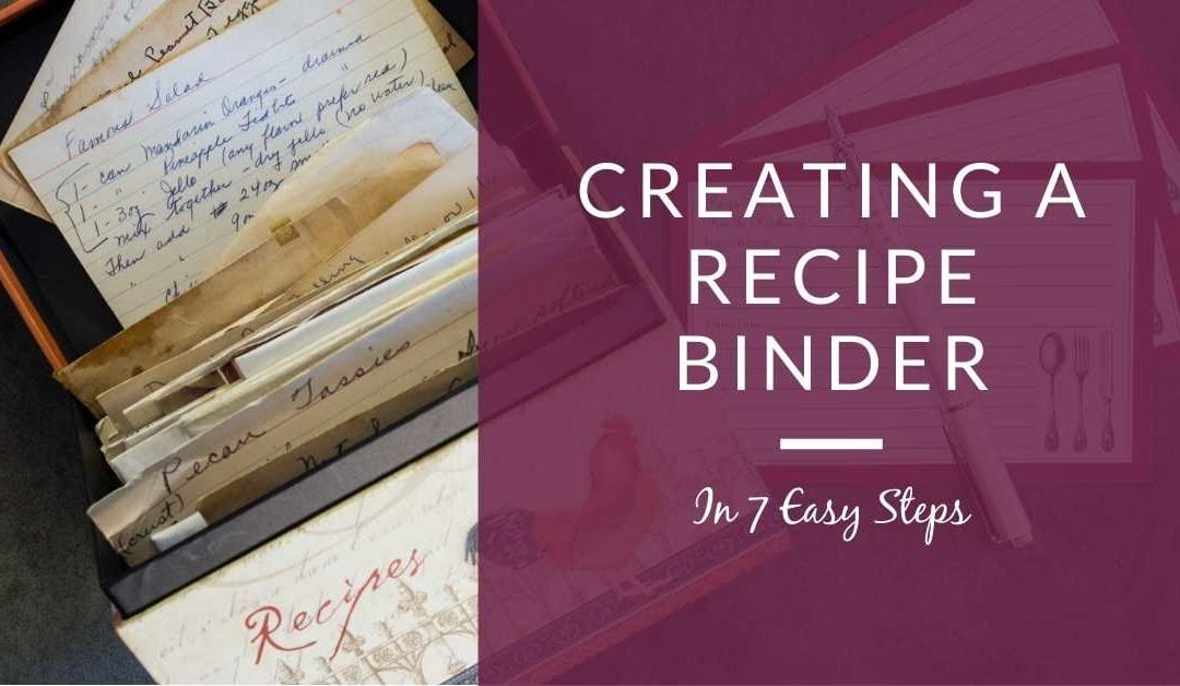 7 Easy Steps to Creating A Recipe Binder