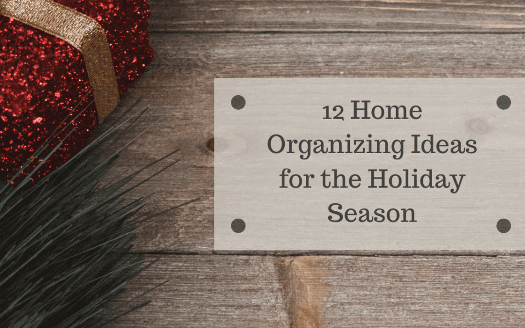 12 Home Organizing Ideas for the Holiday Season